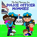 The Best Mommies are Police Officer Mommies