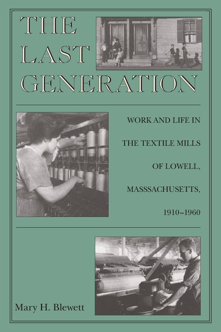 The Last Generation: Work and Life in the Textile Mills of Lowell, Massachusetts, 1910-1960 (Political Thought)