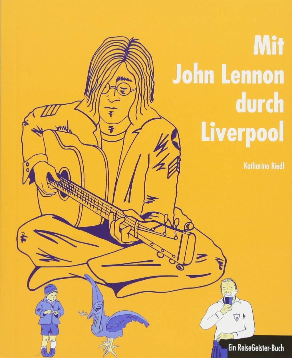 Mit John Lennon durch Liverpool: Ein ReiseGeister-Buch