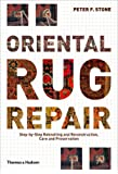 Oriental Rug Repair: Step-by-Step Reknotting and Reconstruction, Care and Preservation