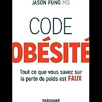 Code obésité: Tout ce que vous savez sur la perte de poids est faux (French Edition)