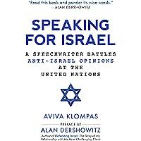 Speaking for Israel: A United Nations Speechwriter Battles Public Opinion: A Speechwriter Battles Anti-Israel Opinions at the United Nations