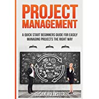 Project Management: A Quick Start Beginners Guide For Easily Managing Projects The Right Way (Essential Tools and Techniques For A Winning Business ... Up and Project Management Guide) (Volume 3)