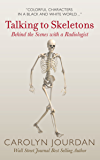 Talking to Skeletons: Behind the Scenes with a Radiologist (X-Ray Visions Book 2)