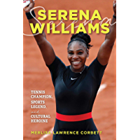 Serena Williams: Tennis Champion, Sports Legend, and Cultural