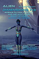 Alien Dimensions: Science Fiction, Fantasy and Metaphysical Short Stories Anthology Series #13 Paperback