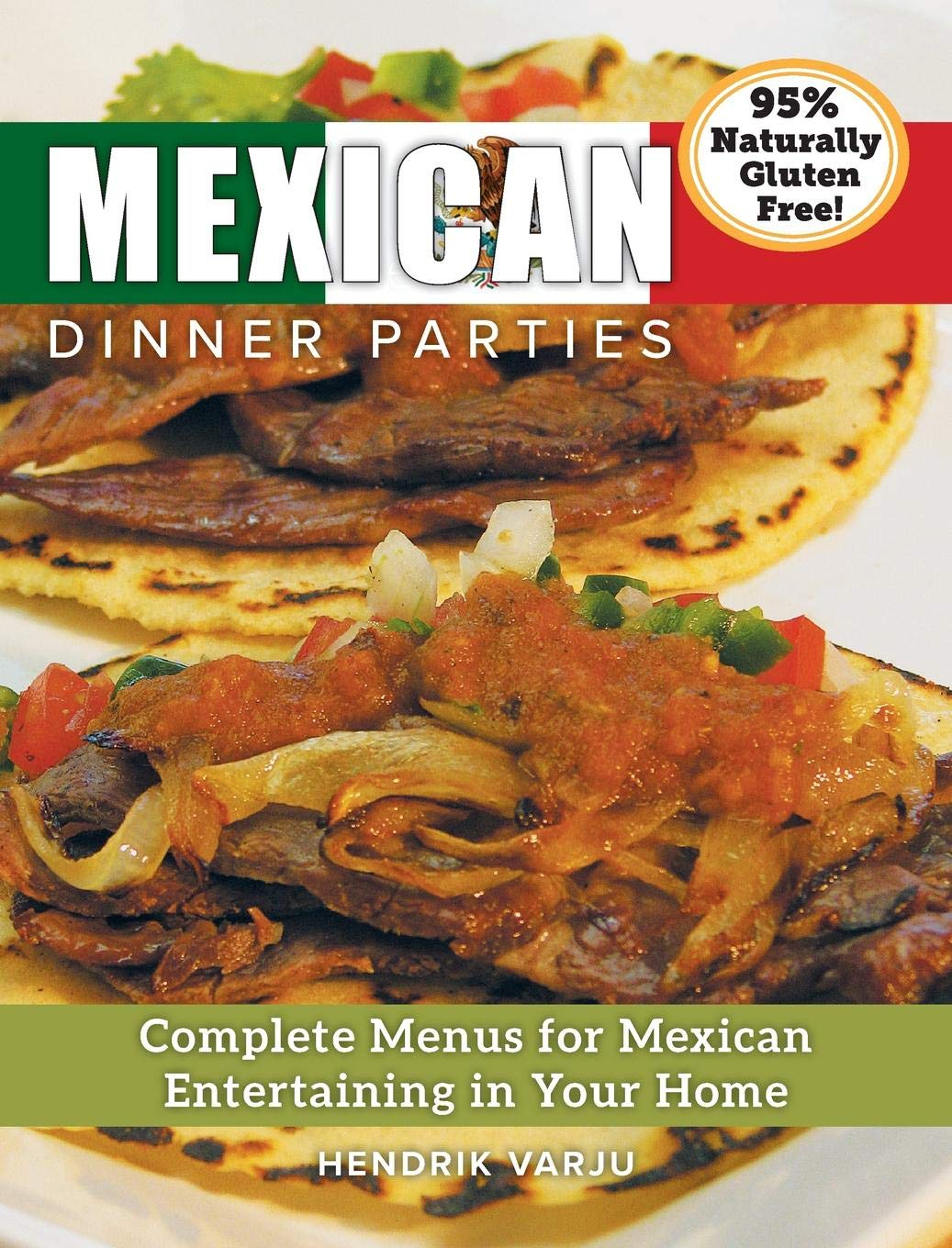 Mexican Dinner Parties: Complete Menus for Mexican Entertaining in Your Home: Hendrik Varju: 9781988901022: Amazon.com: Books