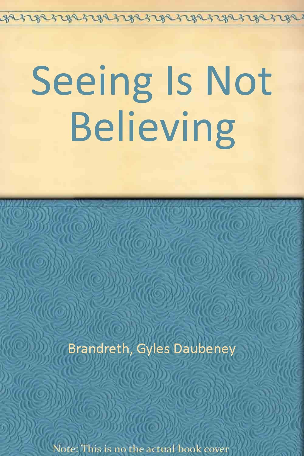 Seeing Is Not Believing >> Seeing Is Not Believing Gyles Daubeney Brandreth 9780806946146
