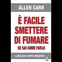 È facile smettere di fumare se sai come farlo: LVI Edizione (Italian Edition)