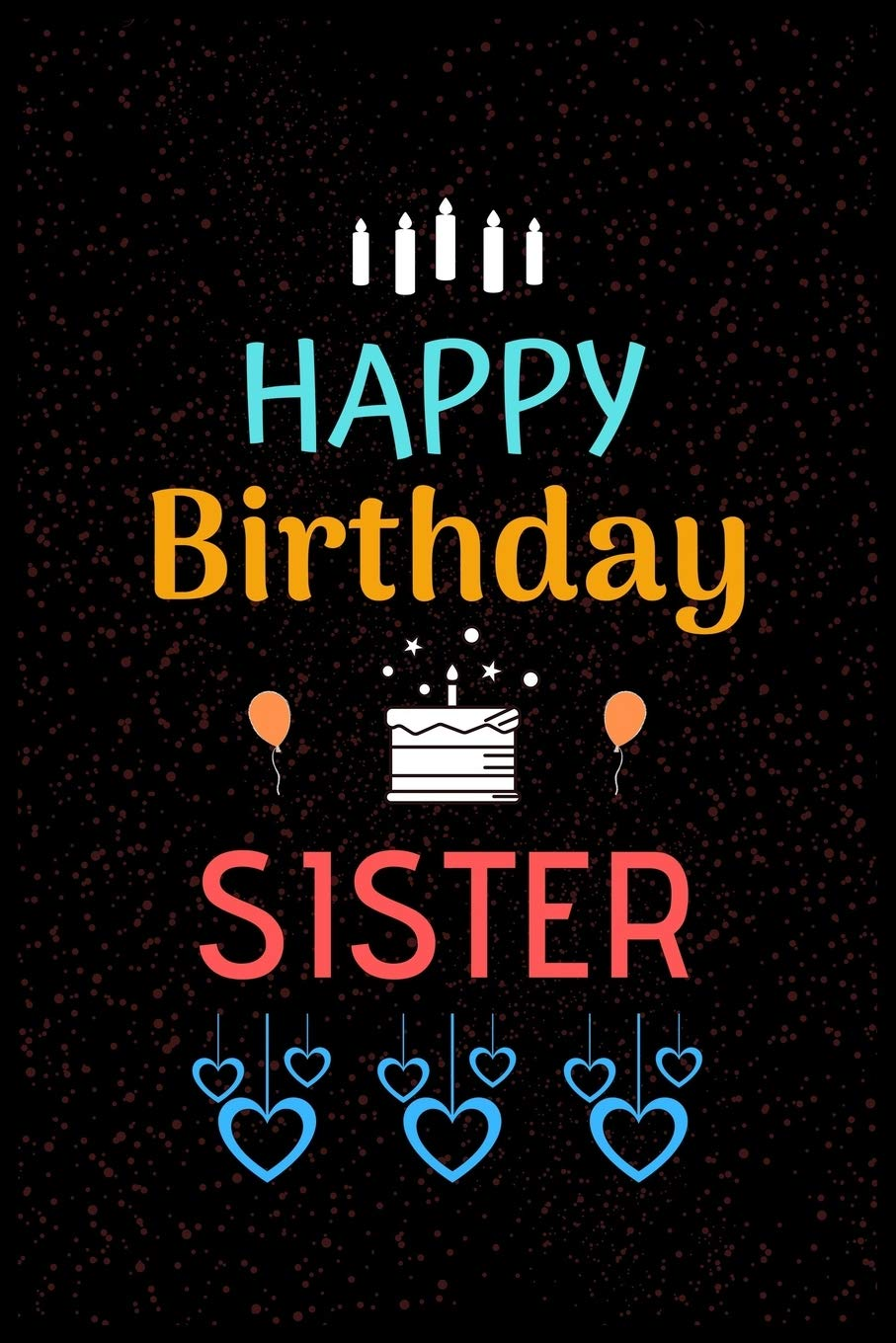 Happy Birthday Sister Happy Birthday Sister Notebook Sketchbook Journal For Dear Sister 100 Pages 6x9 Unique Birthday Diary Birthday Gift Press Unique Book 9781710118094 Amazon Com Books