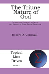 The Triune Nature of God: Conversations Regarding the Trinity by a Disciples of Christ Pastor/Theologian (Topical Line Drives Book 37) Kindle Edition