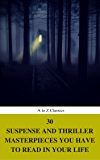 30 Suspense and Thriller Masterpieces you have to read in your life (Best Navigation, Active TOC) (A to Z Classics)