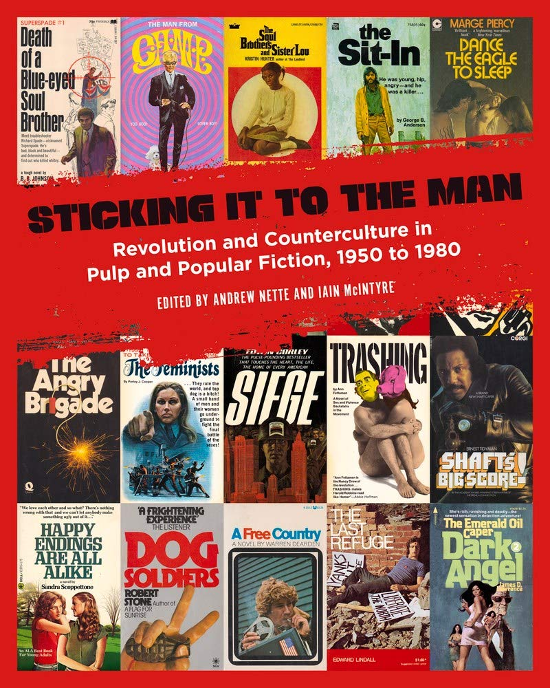 Sticking It to the Man: Revolution and Counterculture in Pulp and Popular Fiction, 1950 to 1980: Amazon.co.uk: Andrew Nette, Iain McIntyre: 9781629635248: Books