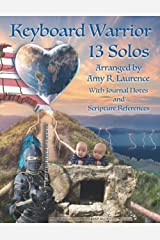 Keyboard Warrior: 13 Solos: Arranged by Amy R. Laurence With Journal Notes and Scripture References Paperback