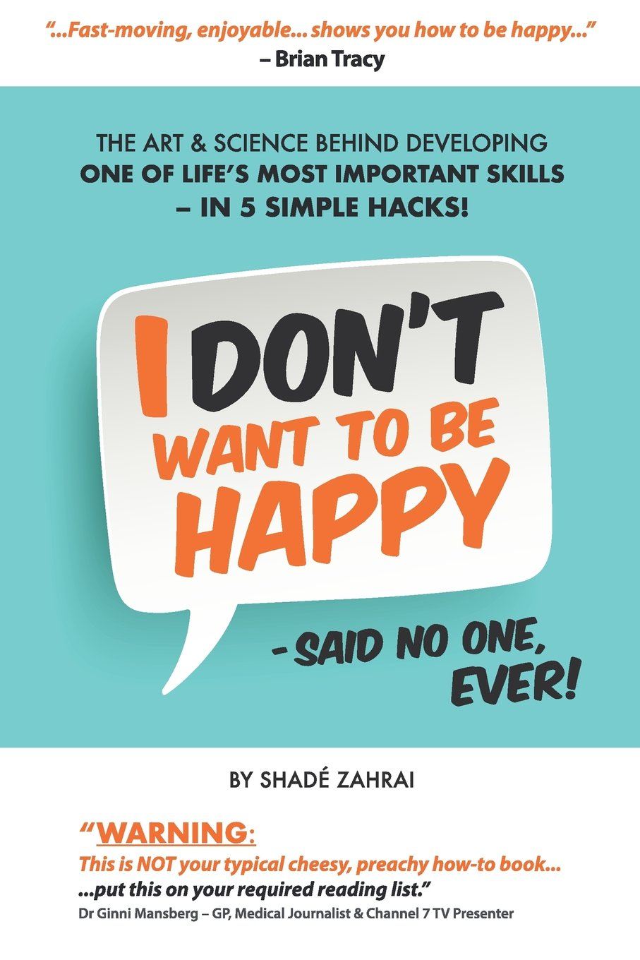 Download I Don't Want to Be Happy - Said No One, Ever!: The Art and Science Behind Developing One of Life's Most Important Skills - In 5 Simple Hacks! pdf epub