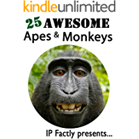 25 Awesome Apes and Monkeys! Amazing facts, photos and video links to some of the most amazing apes and monkeys in the world! (25 Amazing Animals Series Book 16)