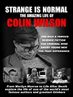 Strange is Normal The Amazing Life of Colin Wilson