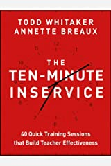 The Ten-Minute Inservice: 40 Quick Training Sessions that Build Teacher Effectiveness Kindle Edition