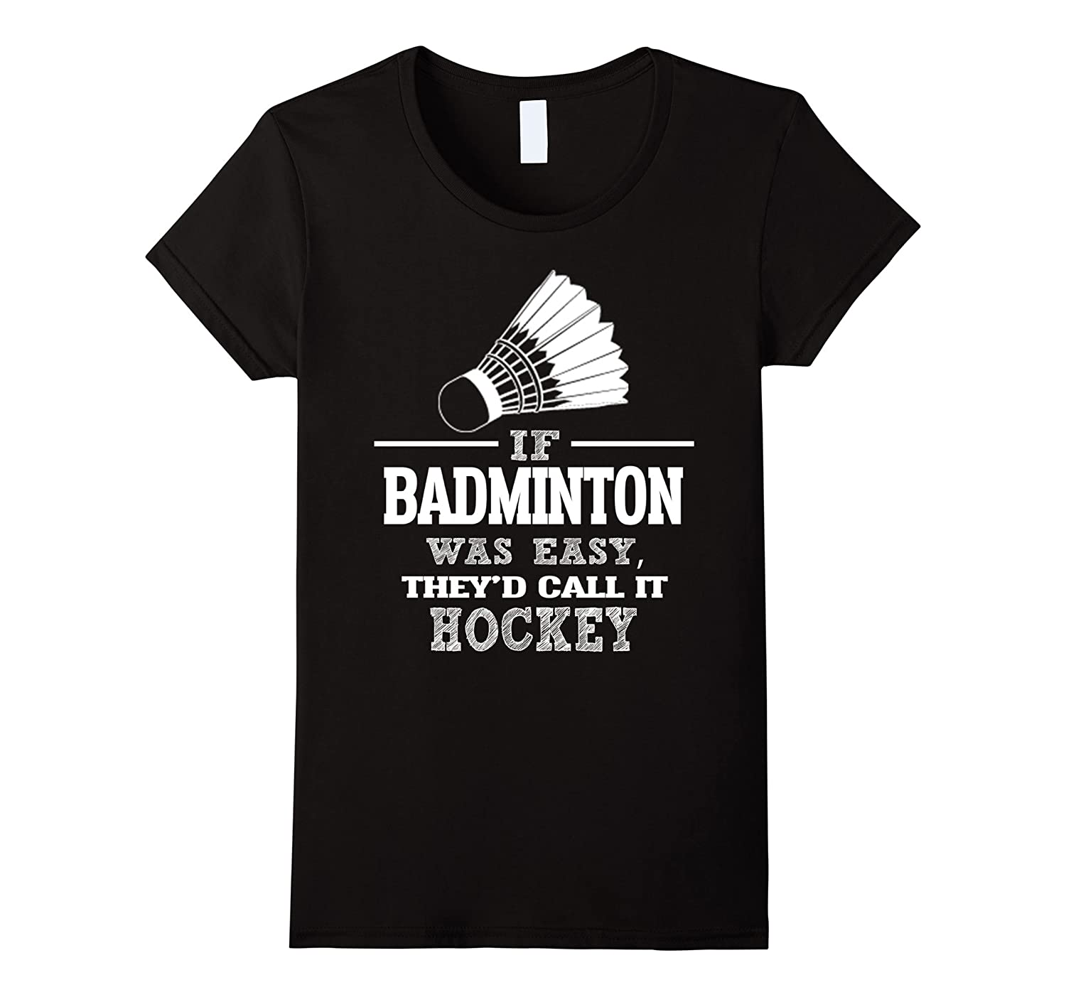 If Badminton Was Easy, They'd Call It Hockey