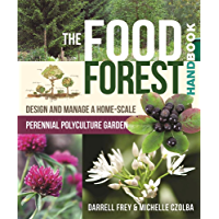 The Food Forest Handbook: Design and Manage a Home-Scale Perennial Polyculture Garden