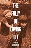 The Folly of Loving Life