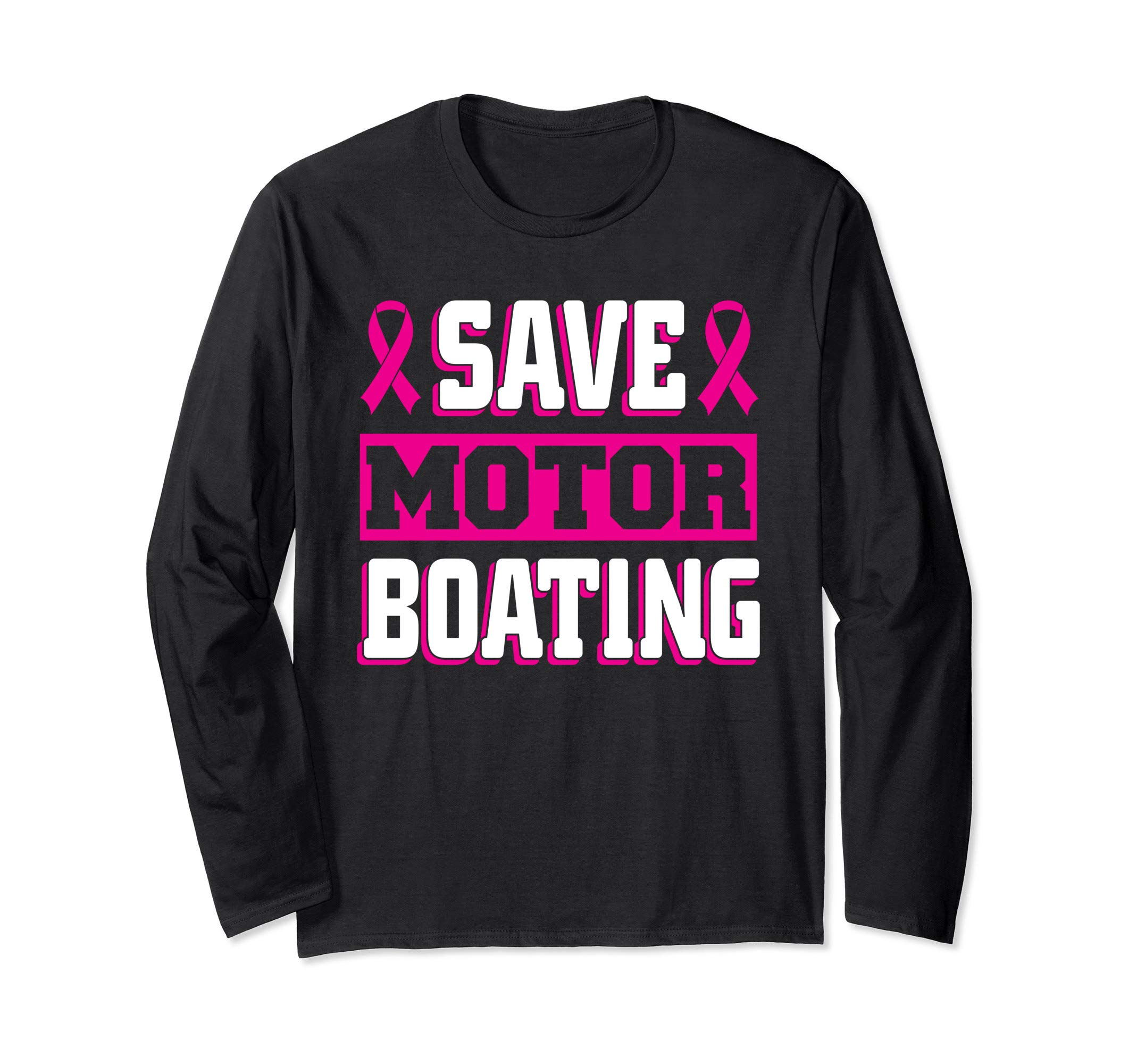 Save Motor Boating tee Breast cancer Awareness Long Sleeve T-Shirt by Breast cancer awareness Graphics.