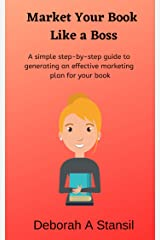 Market Your Book Like a Boss: A simple step-by-step guide to generating an effective marketing plan for your book Kindle Edition