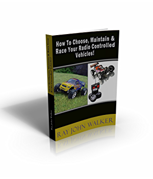 How To Choose; Maintain & Race Your Radio Controlled Vehicles!