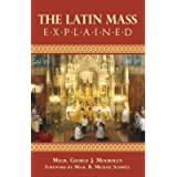 The Latin Mass Explained: Everything needed to understand and appreciate the Traditional Latin Mass.