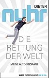 Die Rettung der Welt: Meine Autobiografie (German Edition)