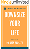 50 Things to Know to Downsize Your Life: How To Downsize, Organize, And Get Back to Basics