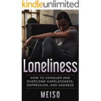 Loneliness: How To Conquer And Overcome Hopelessness, Depression, and Sadness (Dark Light Family Therapy Rock Bottom Friends Happiness Joy Sadness Health ... Science Mental Treatment Symptoms Bipolar)