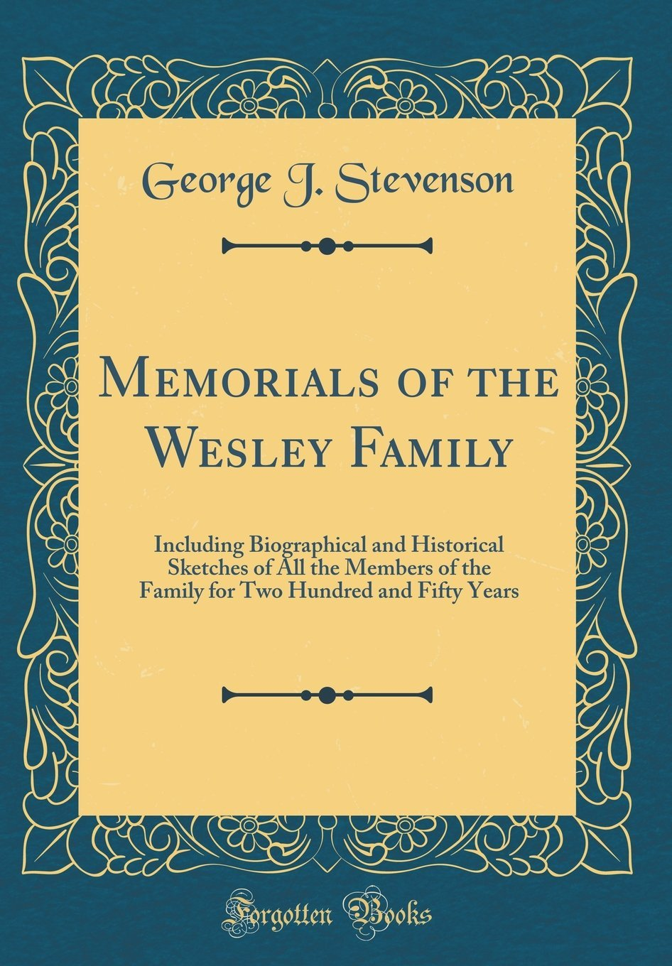 Memorials of the Wesley Family: Including Biographical and Historical Sketches of All the Members of the Family for Two Hundred and Fifty Years (Classic Reprint) pdf
