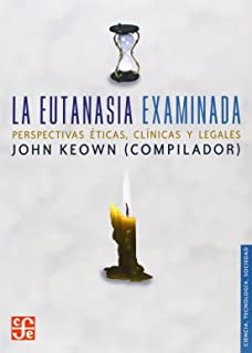 La eutanasia examinada. Perspectivas éticas, clínicas y legales (Ciencia, Tecnologia, Sociedad