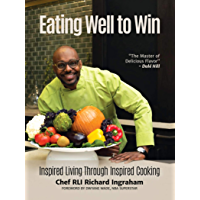 Eating Well to Win: Inspired Living Through Inspired Cooking (English Edition)