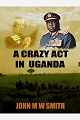 A Crazy Act In Uganda (The Dictator Thriller Series) Kindle Edition