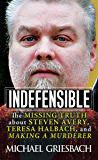 Indefensible: The Missing Truth about Steven Avery, Teresa Halbach, and Making a Murderer (English Edition)