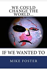 We Could Change the World.If We Wanted To Kindle Edition