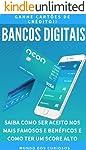 Bancos Digitais: Saiba como ser aceito nos mais famosos e benéficos e como ter um Score alto