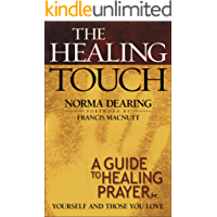 The Healing Touch: A Guide to Healing Prayer for Yourself and Those You Love (English Edition)