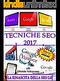Tecniche seo 2017: La rinascita della Seo 2.0 (Italian Edition)
