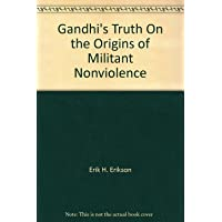 GANDHI'S TRUTH ON THE ORIGINS OF MILITARY NONVIOLENCE