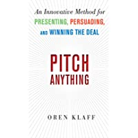 Pitch Anything: An Innovative Method for Presenting, Persuading, and Winning the...