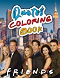 Friends Coloring Book: Life Is Relaxing Moments With Friends And Family Together With Friends Quotes Coloring Book