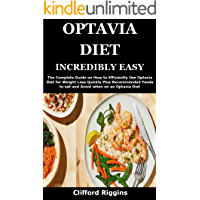 OPTAVIA DIET INCREDIBLY EASY: The Complete Guide on How to Efficiently Use Optavia Diet for Weight Loss Quickly Plus Recommended Foods to eat and Avoid when on an Optavia Diet