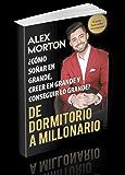Dormitorio a Millonario: Cómo soñar grande, creer grande y lograr grandes (Espanol nº 1)