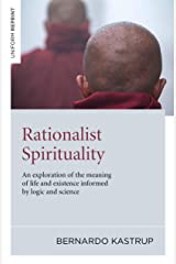 Rationalist Spirituality: An exploration of the meaning of life and existence informed by logic and science Kindle Edition