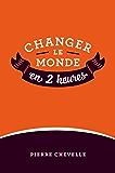 Changer le monde en 2 heures