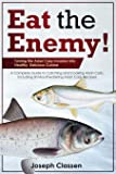 Eat the Enemy: Turning the Asian Carp Invasion into Healthy, Delicious Cuisine: A Complete Guide to Catching and Cooking…