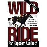 Wild Ride: The Rise and Tragic Fall of Calumet Farm Inc., America's Premier Racing Dynasty